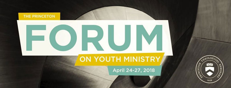 Princeton Forum on Youth Ministry   April 24-27
