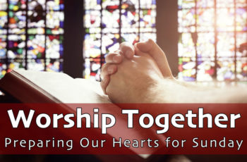 WORSHIP TOGETHER | Preparing Our Hearts for Virtual Sunday 6/7